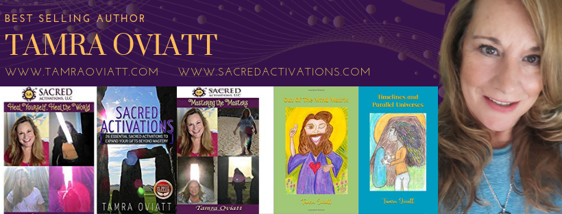 Best Selling Author Tamra Oviatt - Sacred Activations - Out Of The Mind Matrix, Heal Yourself, Heal The World , Timelines And Parallel Universes